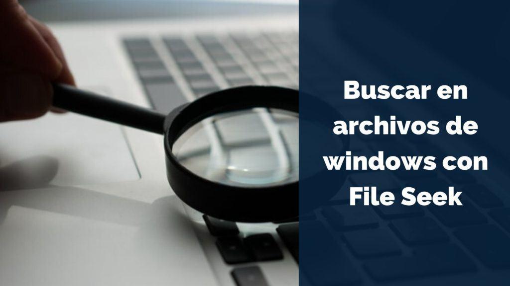 Buscar en archivos de windows con File Seek 5