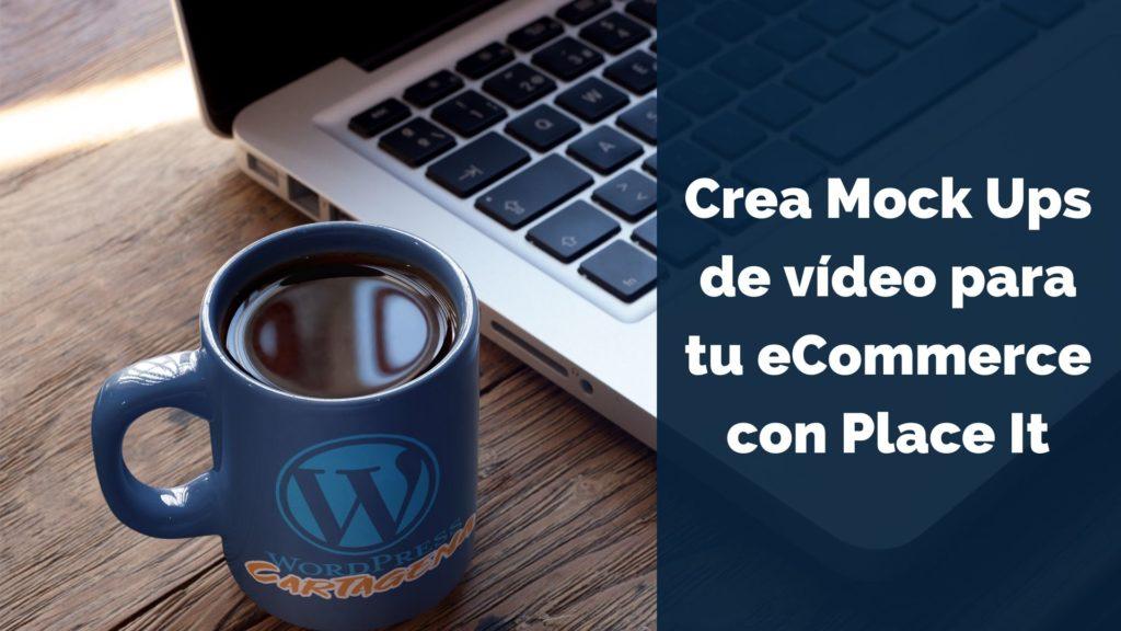 Crea Mock Ups de vídeo para tu eCommerce con Place It 5
