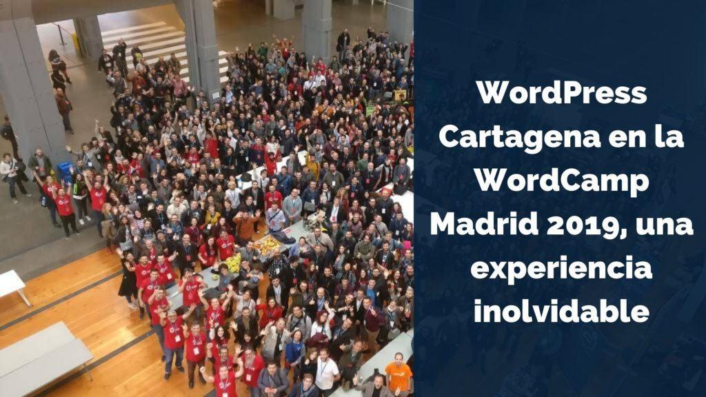 WordPress Cartagena en la WordCamp Madrid 2019, una experiencia inolvidable 3
